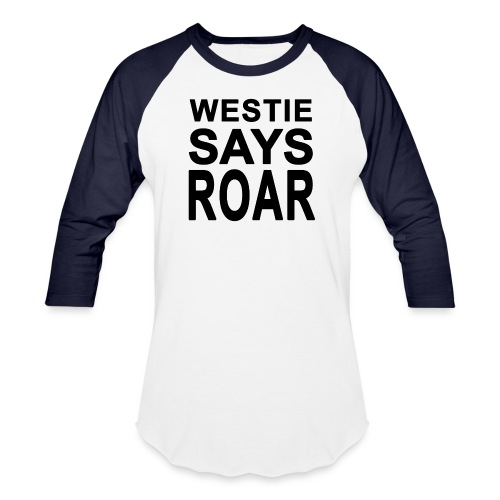 Westie Says ROAR - Unisex Baseball T-Shirt