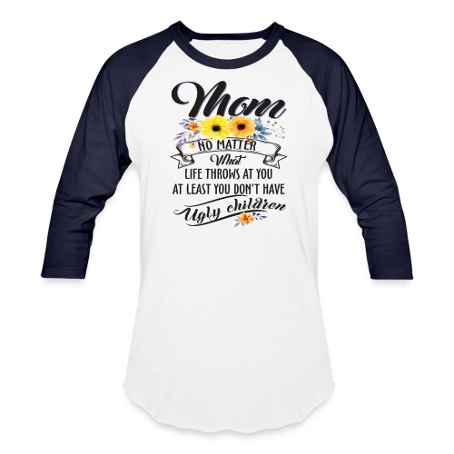 Mom, No Matter What Life Throws At You, Mother Day - Baseball T-Shirt