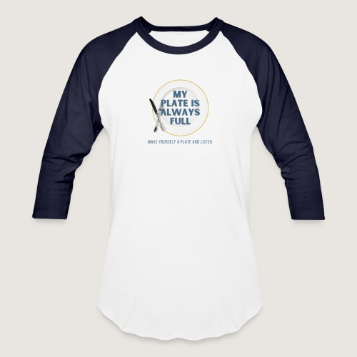 My Plate is Always Full - Unisex Baseball T-Shirt