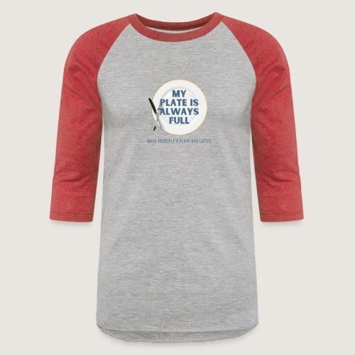 My Plate is Always Full - Unisex Baseball T-Shirt