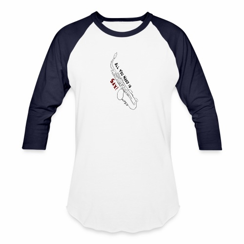 All you need is Sax! · Alto Version - Baseball T-Shirt