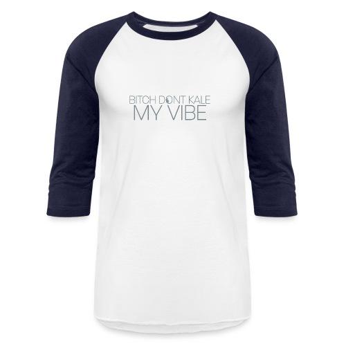 Bitch Dont Kale My Vibe - Unisex Baseball T-Shirt