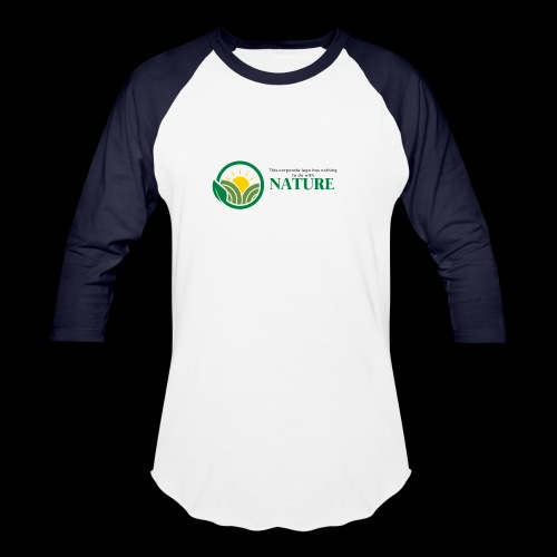 What is the NATURE of NATURE? It's MANUFACTURED! - Unisex Baseball T-Shirt