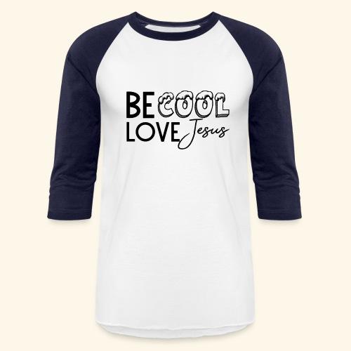 Be Cool, Love Jesus - Baseball T-Shirt