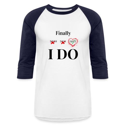 Finally I DO - Unisex Baseball T-Shirt