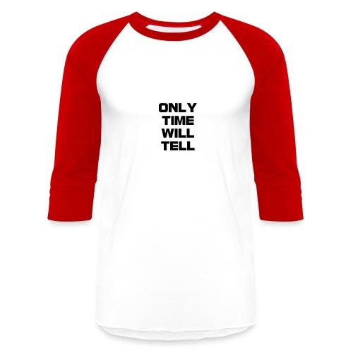 Only time will tell - Unisex Baseball T-Shirt