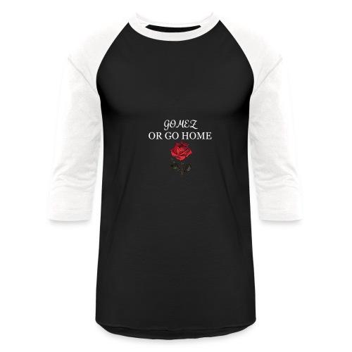 GOMEZ OR GO HOME ROSE - Baseball T-Shirt