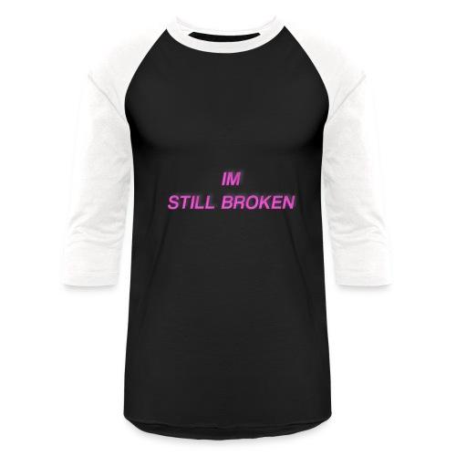 I'm Still Broken - Baseball T-Shirt