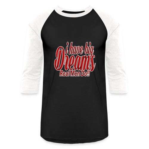 real men dream big - Baseball T-Shirt