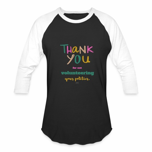 Thank you for not volunteering your politics - Baseball T-Shirt