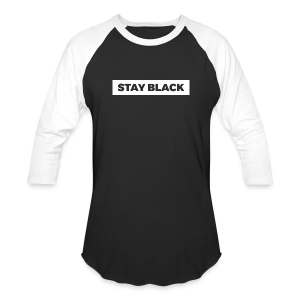 STAY BLACK - Baseball T-Shirt