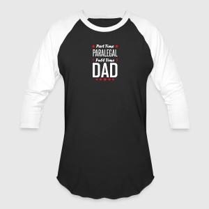 Part Time Paralegal Full Time Dad - Baseball T-Shirt