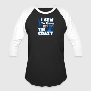 I Sewing To Burn Off The Crazy Shirt - Baseball T-Shirt