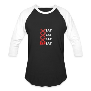 Eat, Eat, Eat, RepEAT - Baseball T-Shirt