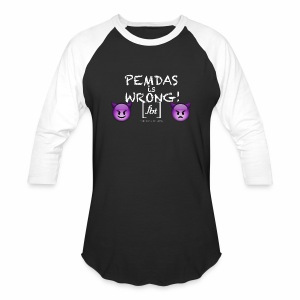 PEMDAS is Wrong! [fbt] - Baseball T-Shirt
