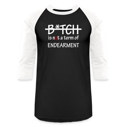 Bitch is not a term of Endearment - White Font - Baseball T-Shirt