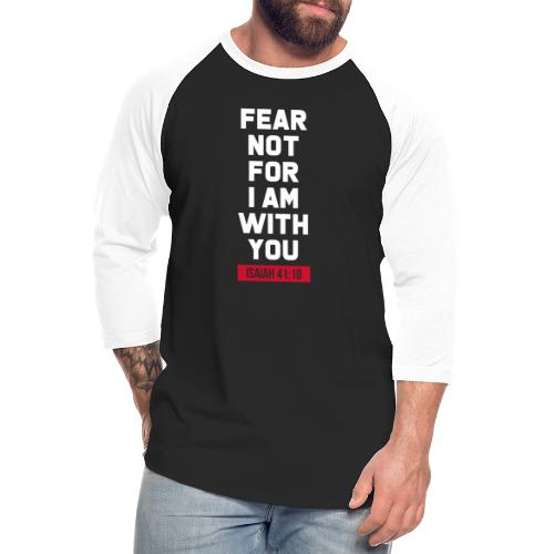 Fear not for I am with you Isaiah Bible verse - Unisex Baseball T-Shirt