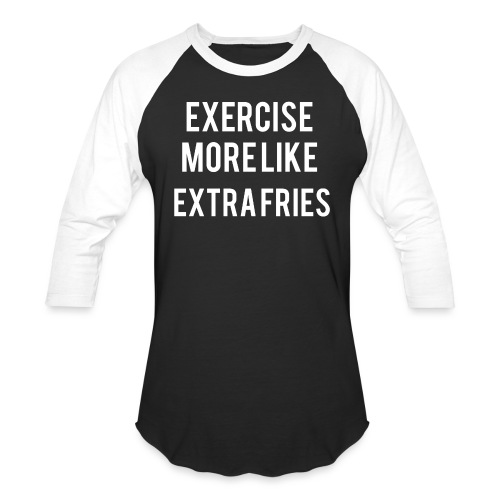 Exercise Extra Fries - Baseball T-Shirt