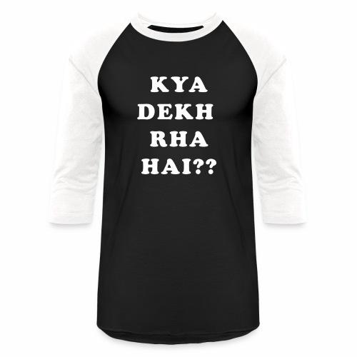 Kya Dekh Raha Hai - Baseball T-Shirt