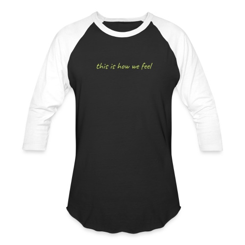 this is how we feel green - Unisex Baseball T-Shirt