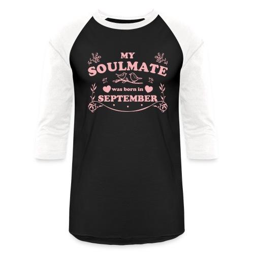 My Soulmate was born in September - Unisex Baseball T-Shirt