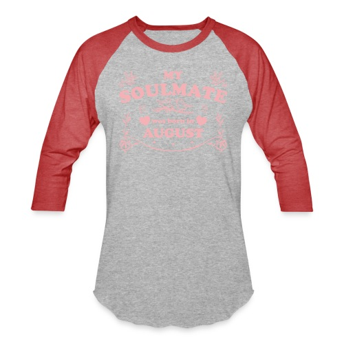 My Soulmate was born in August - Baseball T-Shirt