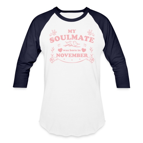 My Soulmate was born in November - Baseball T-Shirt