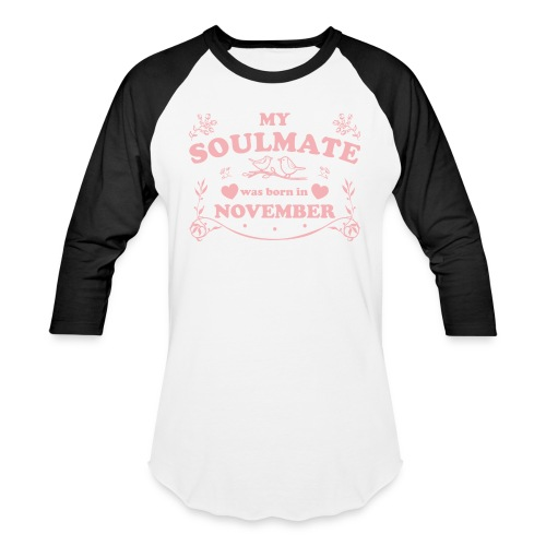 My Soulmate was born in November - Baseball T-Shirt