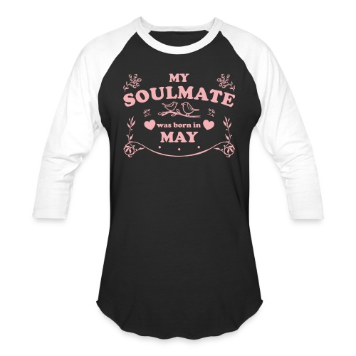 My Soulmate was born in May - Unisex Baseball T-Shirt