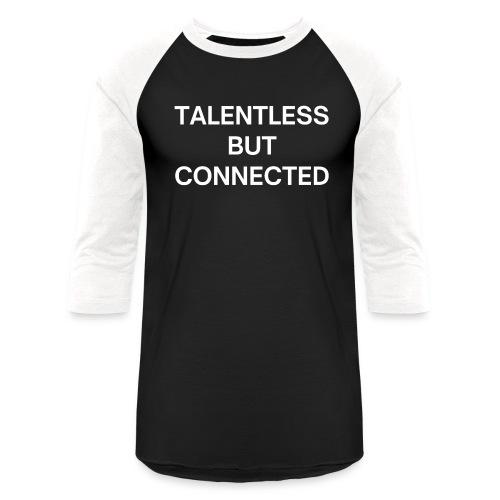 TALENTLESS BUT CONNECTED - Unisex Baseball T-Shirt