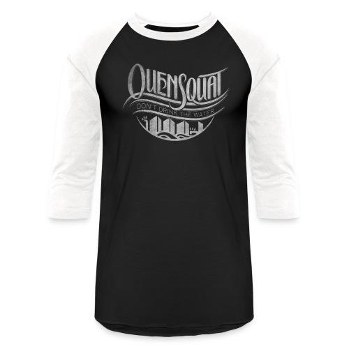Quensquat | Don't Drink the Water - Unisex Baseball T-Shirt
