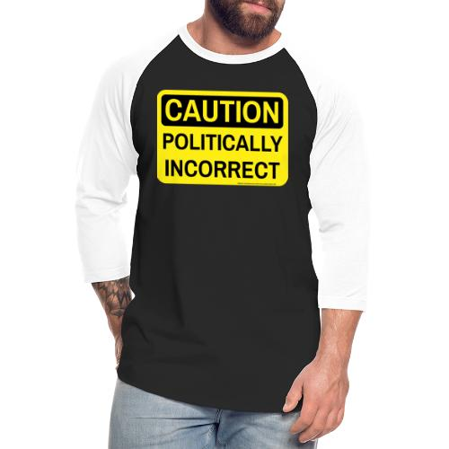 CAUTION POLITICALLY INCOR - Unisex Baseball T-Shirt
