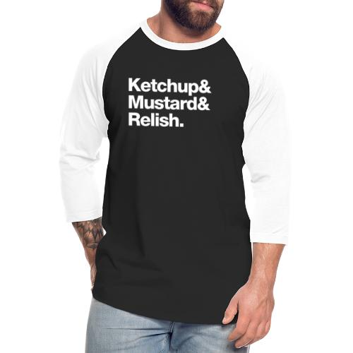 Ketchup & Mustard & Relish. (white text) - Unisex Baseball T-Shirt