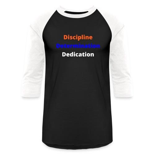 Discipline Determination Dedication - Unisex Baseball T-Shirt