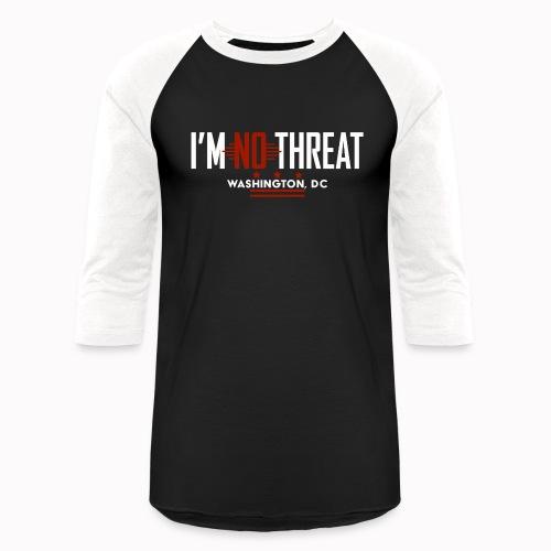 I'm No Threat: Washington, DC - Unisex Baseball T-Shirt