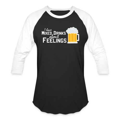 I have mixed drinks about feelings - Unisex Baseball T-Shirt