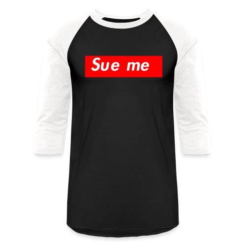 sue me (supreme parody) - Unisex Baseball T-Shirt