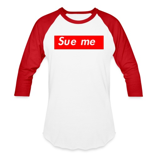 sue me (supreme parody) - Baseball T-Shirt