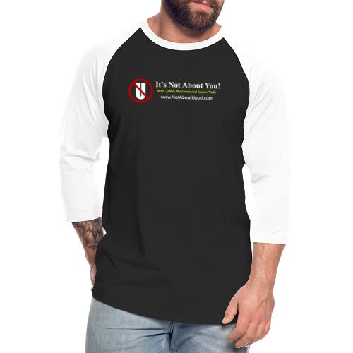 it's Not About You with Jamal, Marianne and Todd - Unisex Baseball T-Shirt