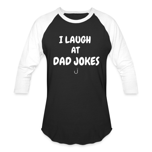 I Laugh at Dad Jokes - Unisex Baseball T-Shirt