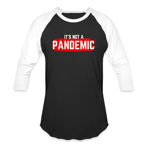 Covid-19 is NOT a Pandemic - Unisex Baseball T-Shirt