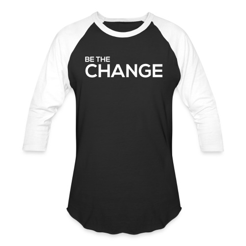 Be the Change - Baseball T-Shirt