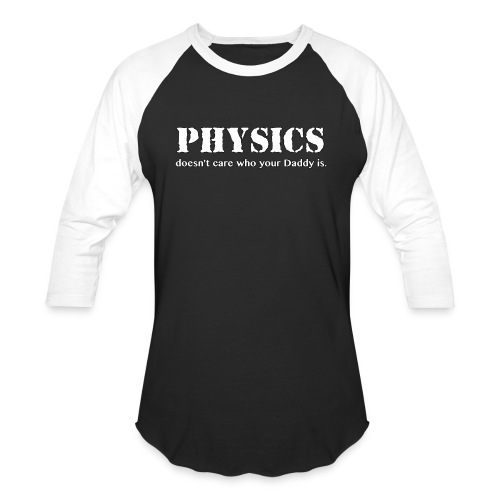 Physics doesn't care who your Daddy is. - Baseball T-Shirt