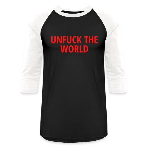 UNFUCK THE WORLD - Unisex Baseball T-Shirt