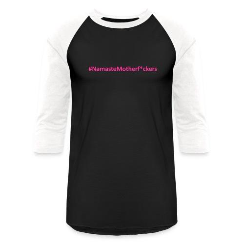 #NamasteMotherF*ckers - Baseball T-Shirt