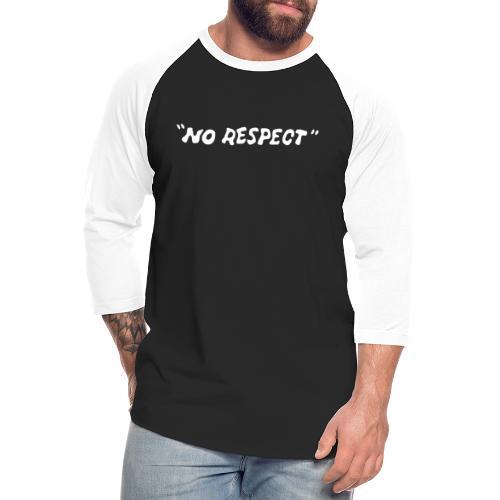 No Respect - Unisex Baseball T-Shirt