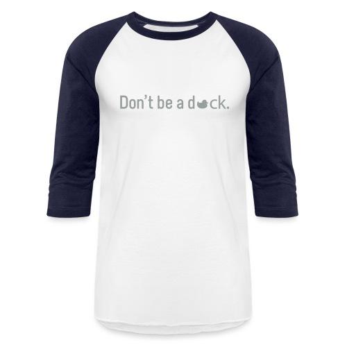 Don't Be a Duck - Baseball T-Shirt
