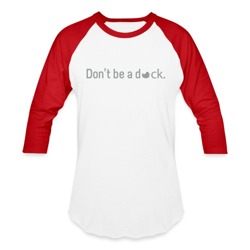 Don't Be a Duck - Baseball T-Shirt