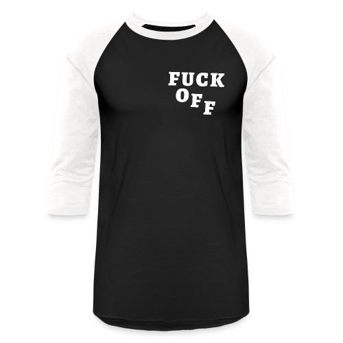 FUCK OFF (White Letters version) - Unisex Baseball T-Shirt