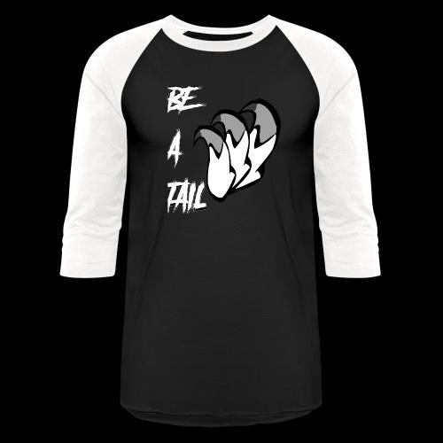 Be A Tail - Baseball T-Shirt
